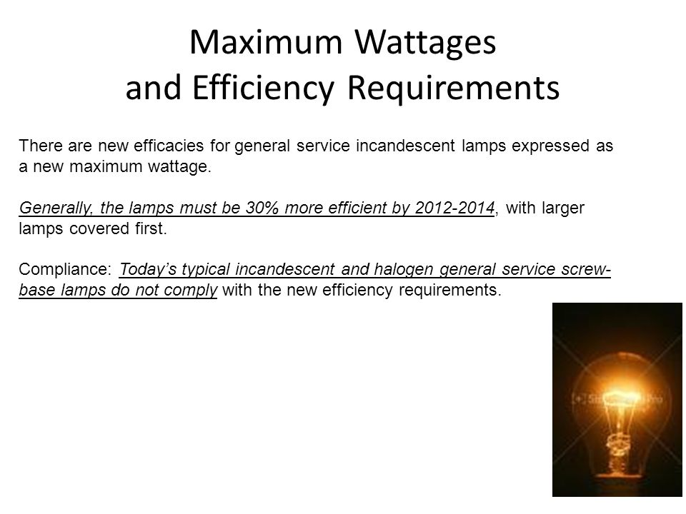 Maximum Wattages and Efficiency Requirements