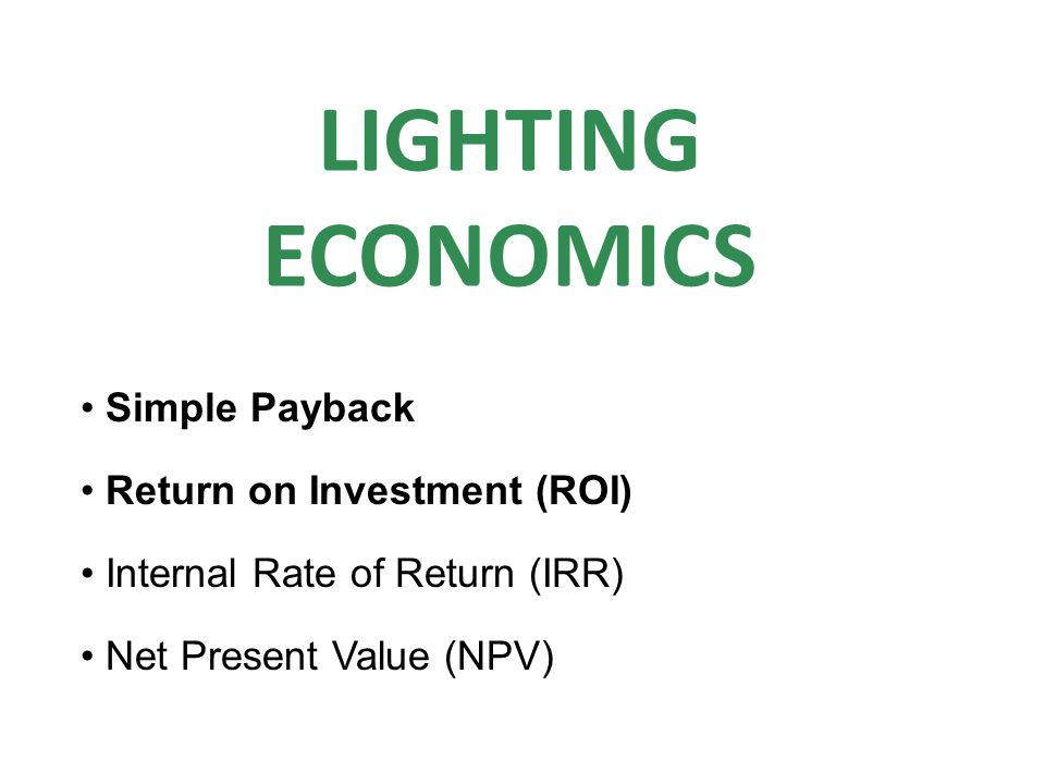 LIGHTING ECONOMICS Simple Payback Return on Investment (ROI)