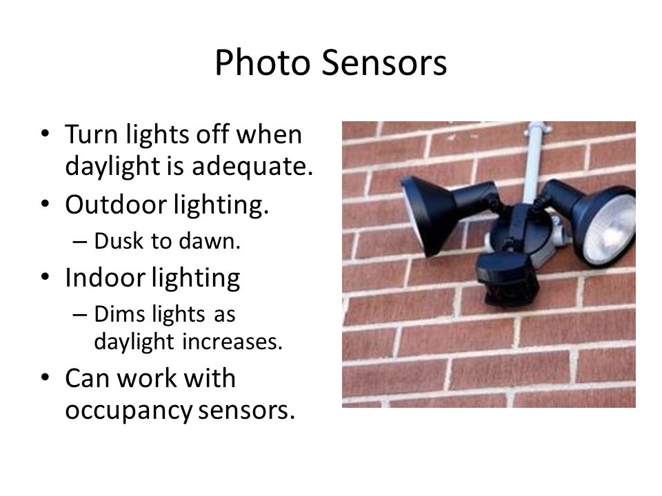 Photo Sensors Turn lights off when daylight is adequate.