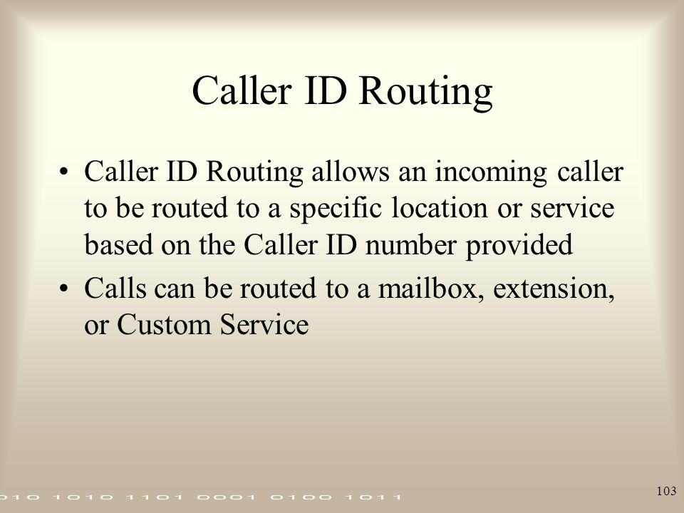 Caller ID Routing Caller ID Routing allows an incoming caller to be routed to a specific location or service based on the Caller ID number provided.