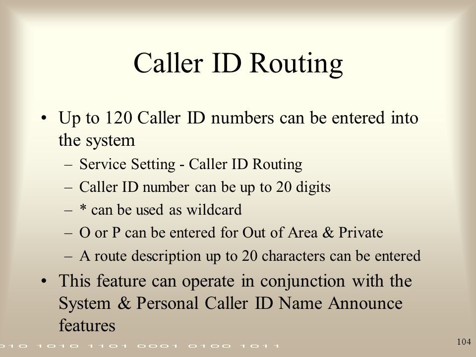 Caller ID Routing Up to 120 Caller ID numbers can be entered into the system. Service Setting - Caller ID Routing.