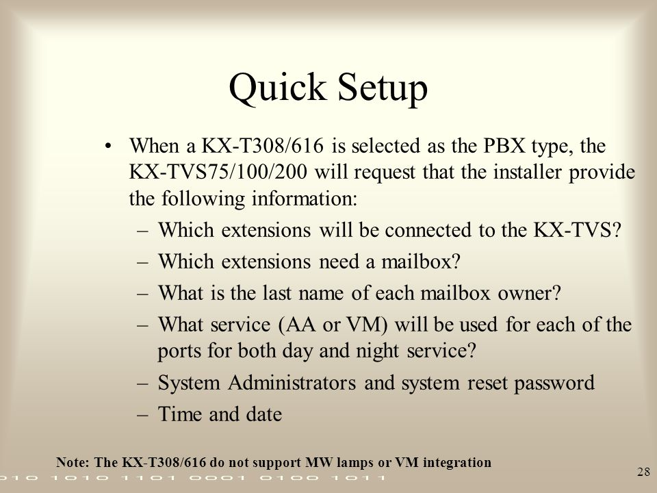 Quick Setup When a KX-T308/616 is selected as the PBX type, the KX-TVS75/100/200 will request that the installer provide the following information: