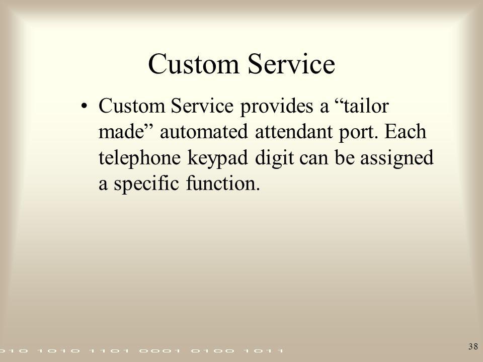 Custom Service Custom Service provides a tailor made automated attendant port.