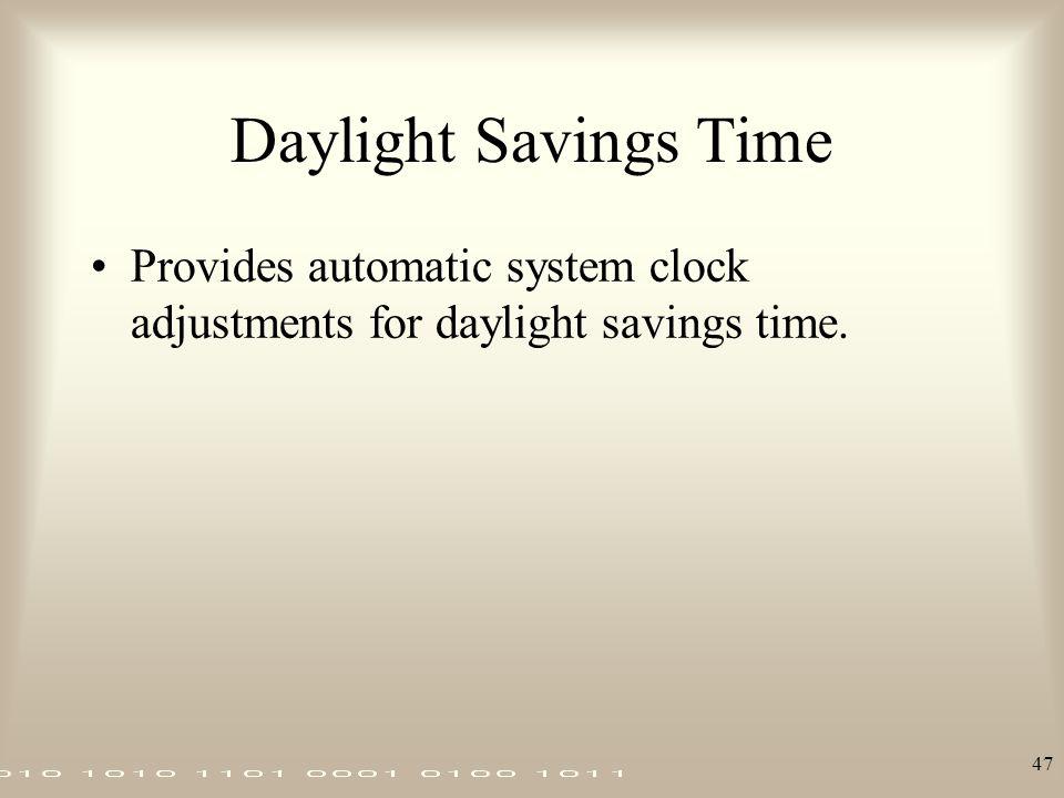 Daylight Savings Time Provides automatic system clock adjustments for daylight savings time.
