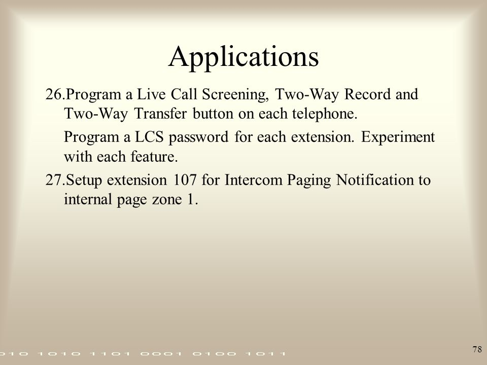 Applications 26.Program a Live Call Screening, Two-Way Record and Two-Way Transfer button on each telephone.