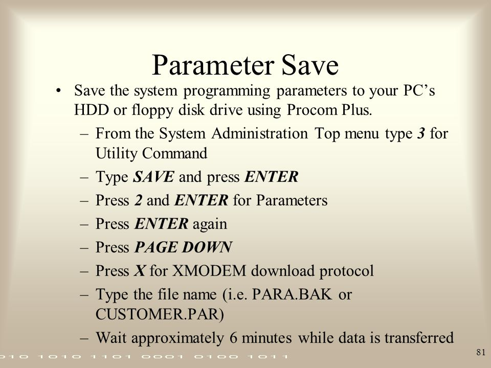 Parameter Save Save the system programming parameters to your PC's HDD or floppy disk drive using Procom Plus.
