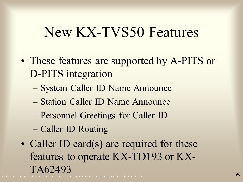 New KX-TVS50 Features These features are supported by A-PITS or D-PITS integration. System Caller ID Name Announce.