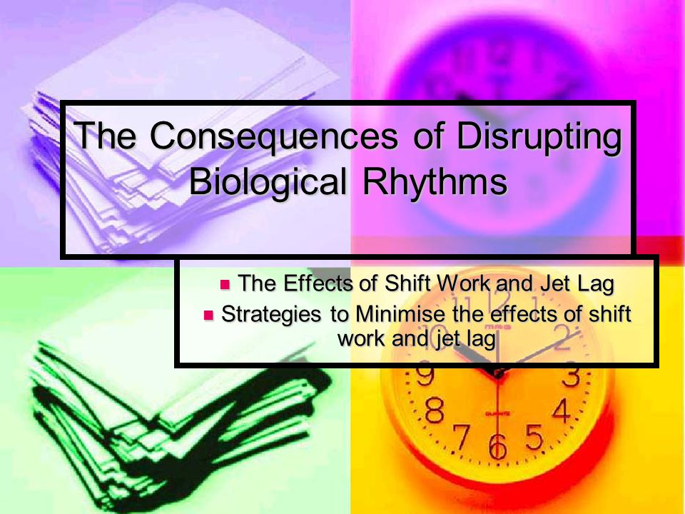 The Consequences of Disrupting Biological Rhythms
