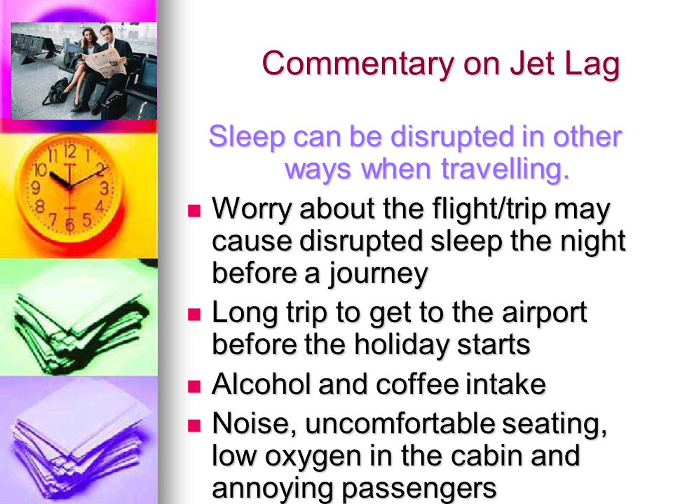 Sleep can be disrupted in other ways when travelling.
