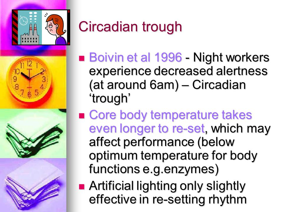 Circadian trough Boivin et al 1996 - Night workers experience decreased alertness (at around 6am) – Circadian 'trough'