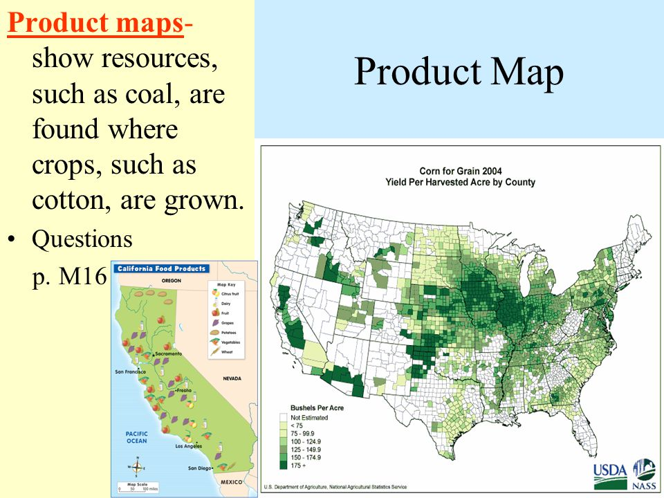 Product Map Product maps- show resources, such as coal, are found where crops, such as cotton, are grown.