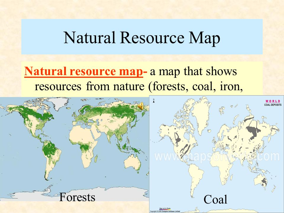 Natural Resource Map Natural resource map- a map that shows resources from nature (forests, coal, iron, etc.)