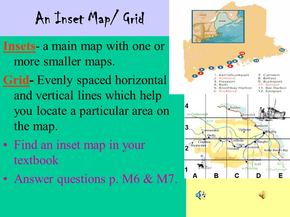 An Inset Map/ Grid Insets- a main map with one or more smaller maps.