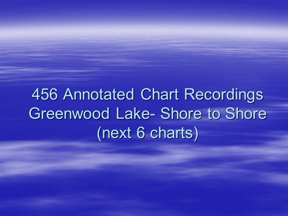 456 Annotated Chart Recordings Greenwood Lake- Shore to Shore (next 6 charts)