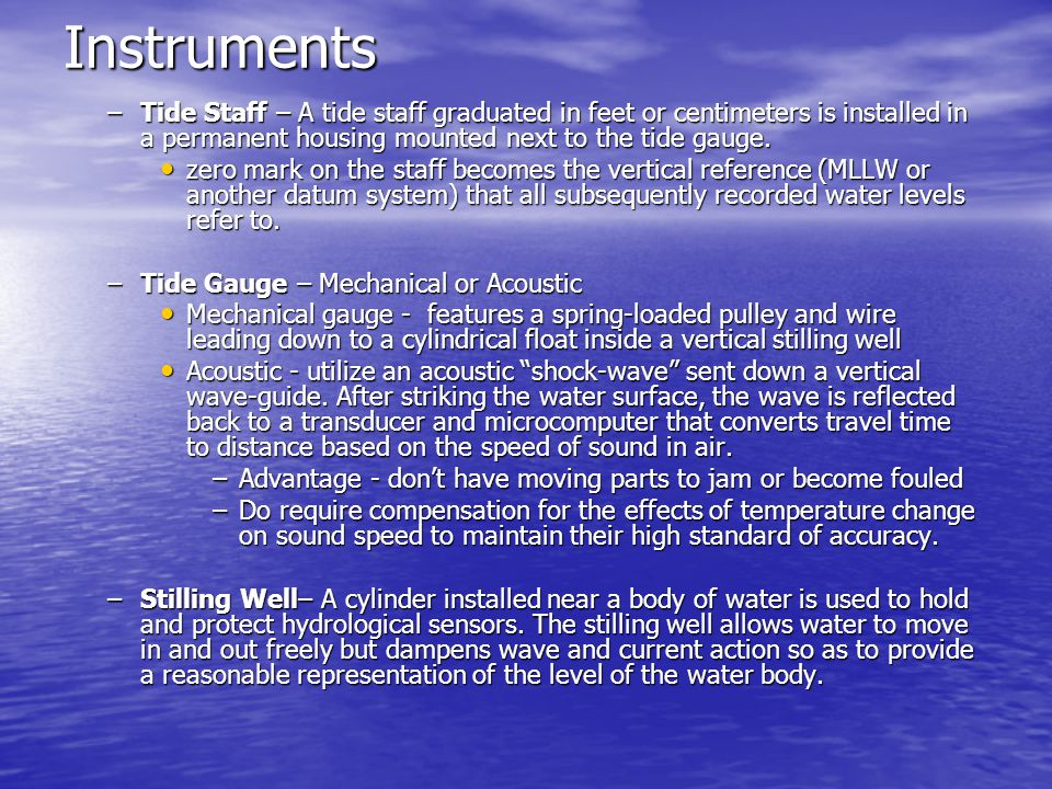 Instruments Tide Staff – A tide staff graduated in feet or centimeters is installed in a permanent housing mounted next to the tide gauge.