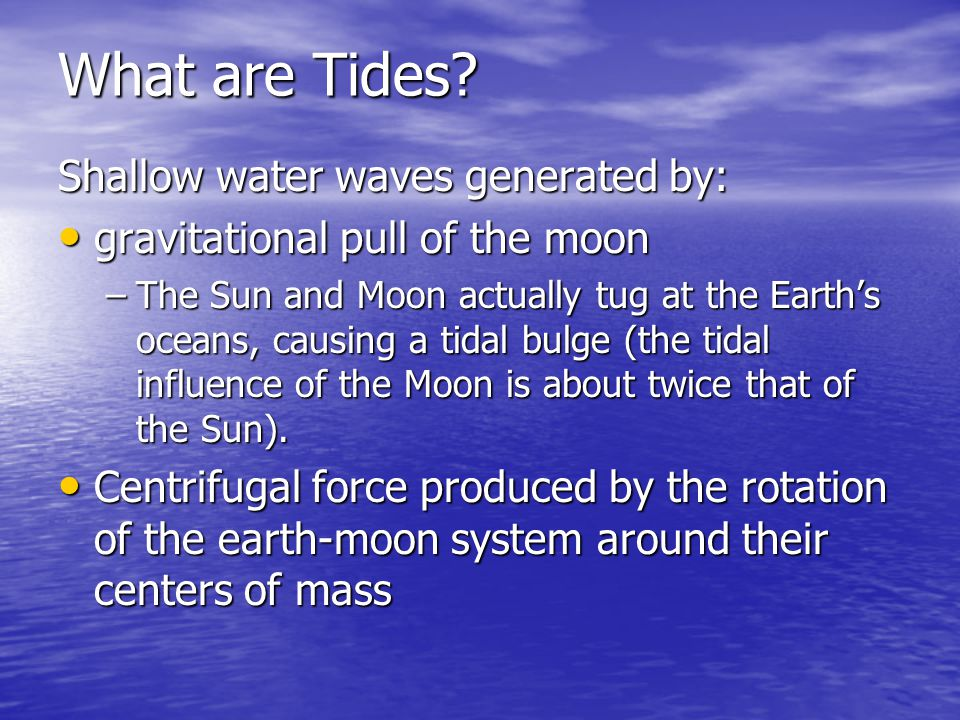 What are Tides Shallow water waves generated by: