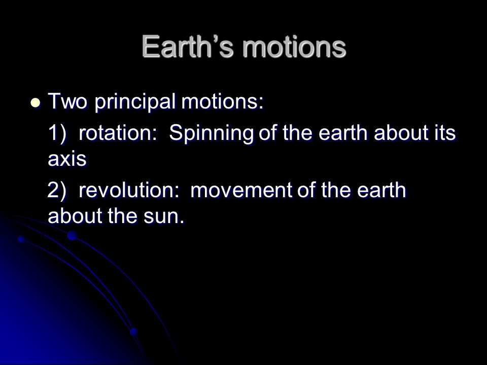 Earth's motions Two principal motions: