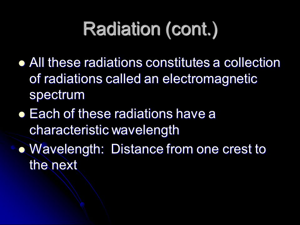 Radiation (cont.) All these radiations constitutes a collection of radiations called an electromagnetic spectrum.