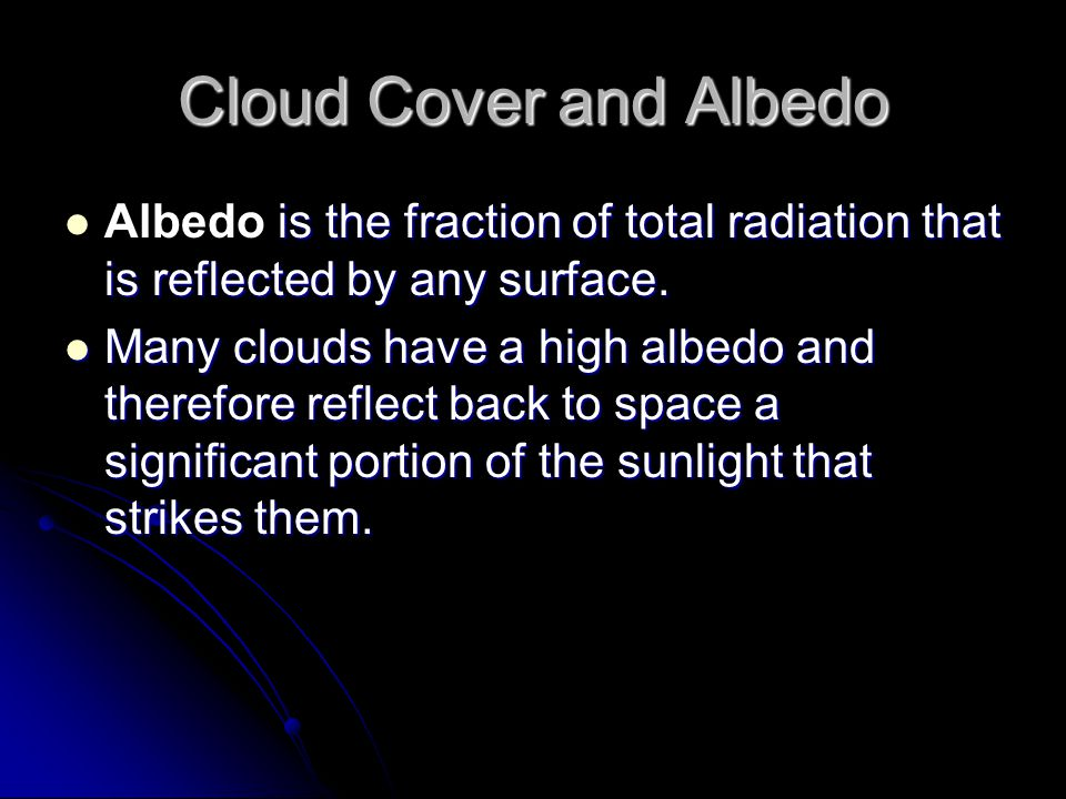Cloud Cover and Albedo Albedo is the fraction of total radiation that is reflected by any surface.