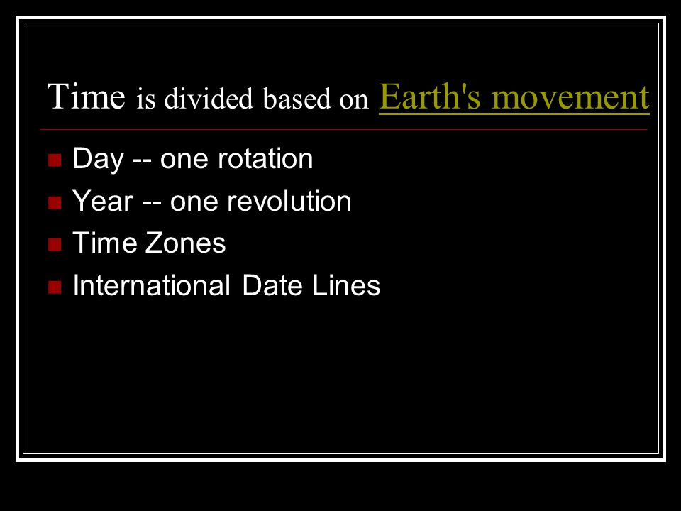 Time is divided based on Earth s movement