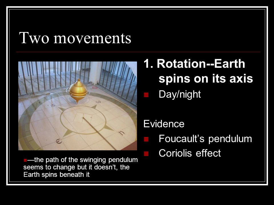 Two movements 1. Rotation--Earth spins on its axis Day/night Evidence