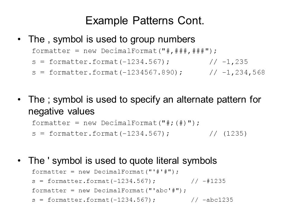 Example Patterns Cont. The , symbol is used to group numbers