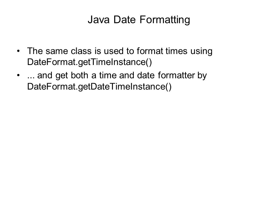 Java Date Formatting The same class is used to format times using DateFormat.getTimeInstance()