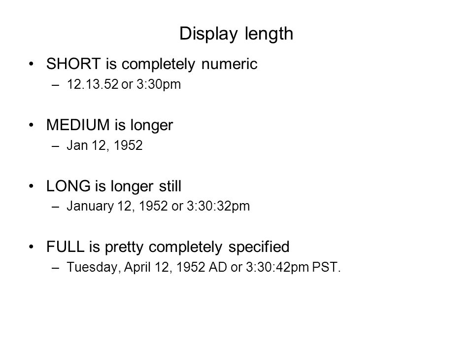 Display length SHORT is completely numeric MEDIUM is longer