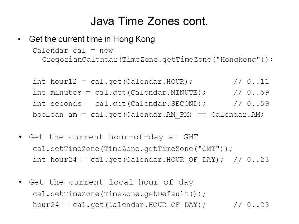 Java Time Zones cont. Get the current time in Hong Kong