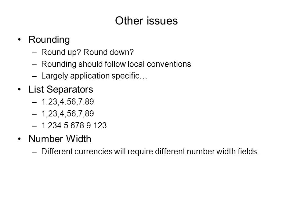 Other issues Rounding List Separators Number Width