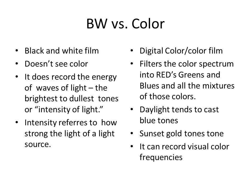 BW vs. Color Black and white film Doesn't see color