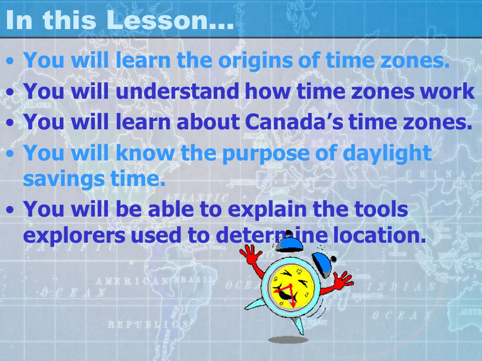 In this Lesson… You will learn the origins of time zones.