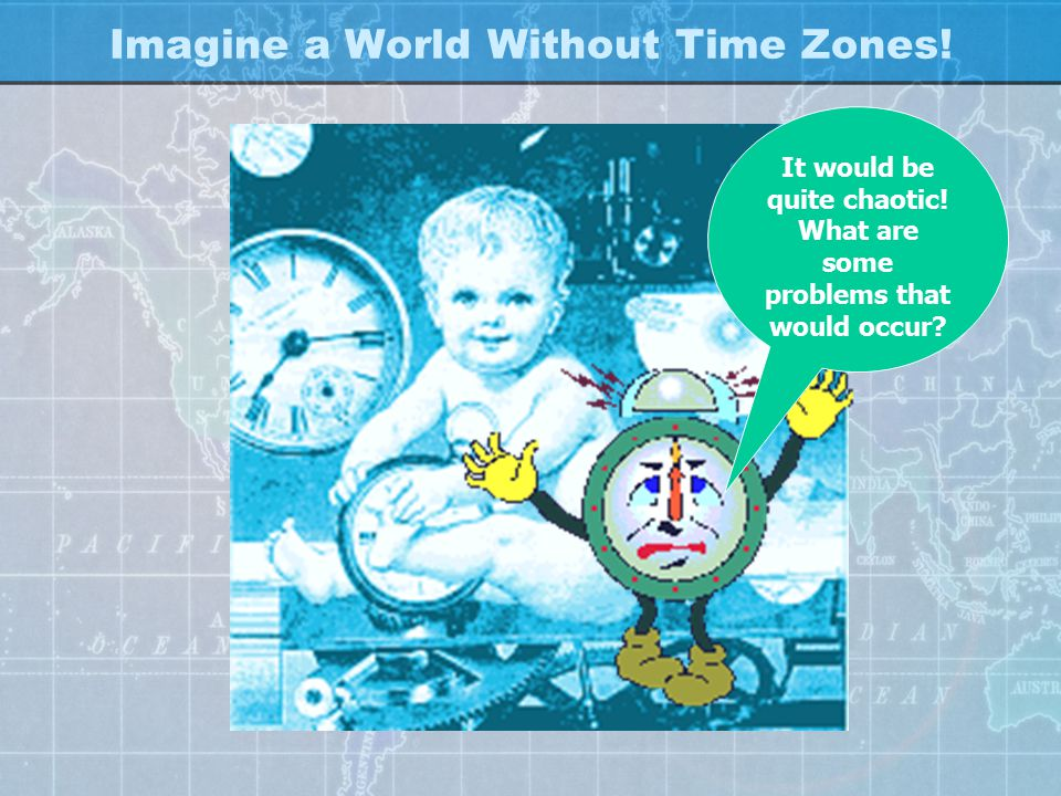 Imagine a World Without Time Zones!