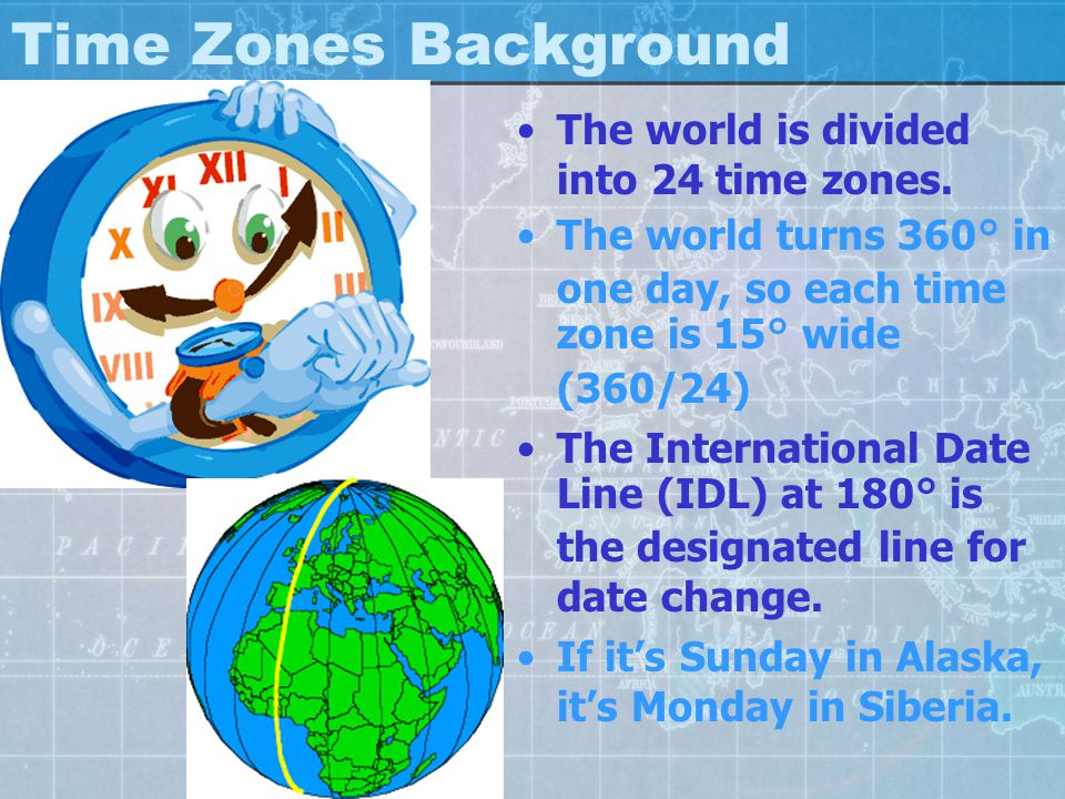 Time Zones Background The world is divided into 24 time zones.