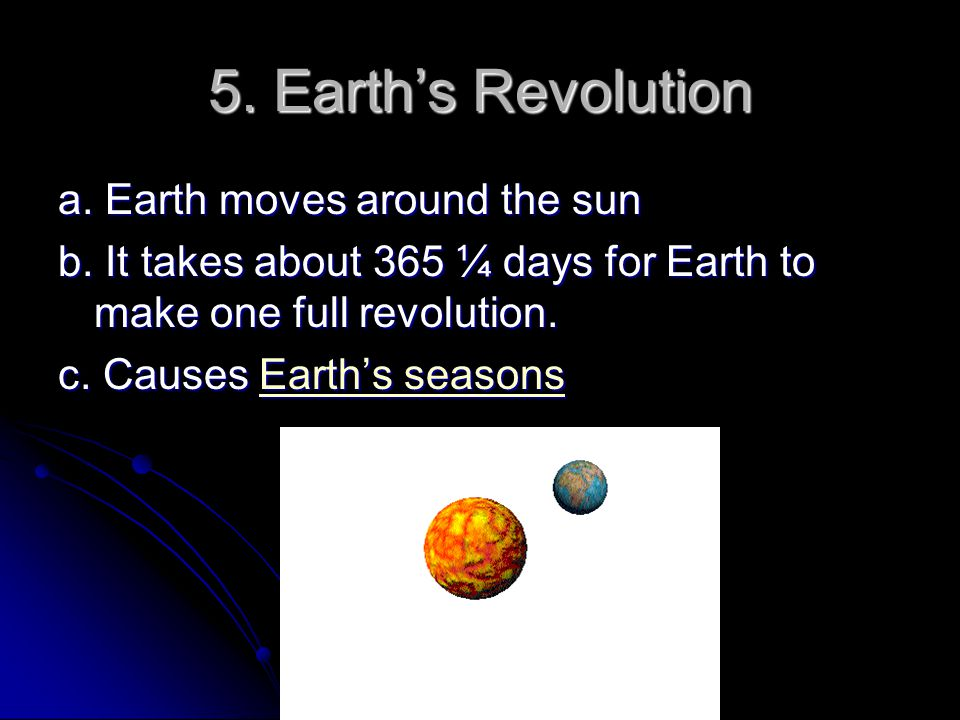 5. Earth's Revolution a. Earth moves around the sun