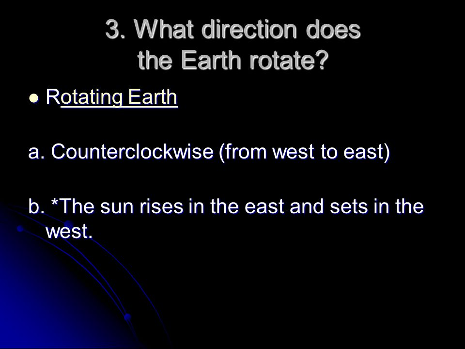 3. What direction does the Earth rotate