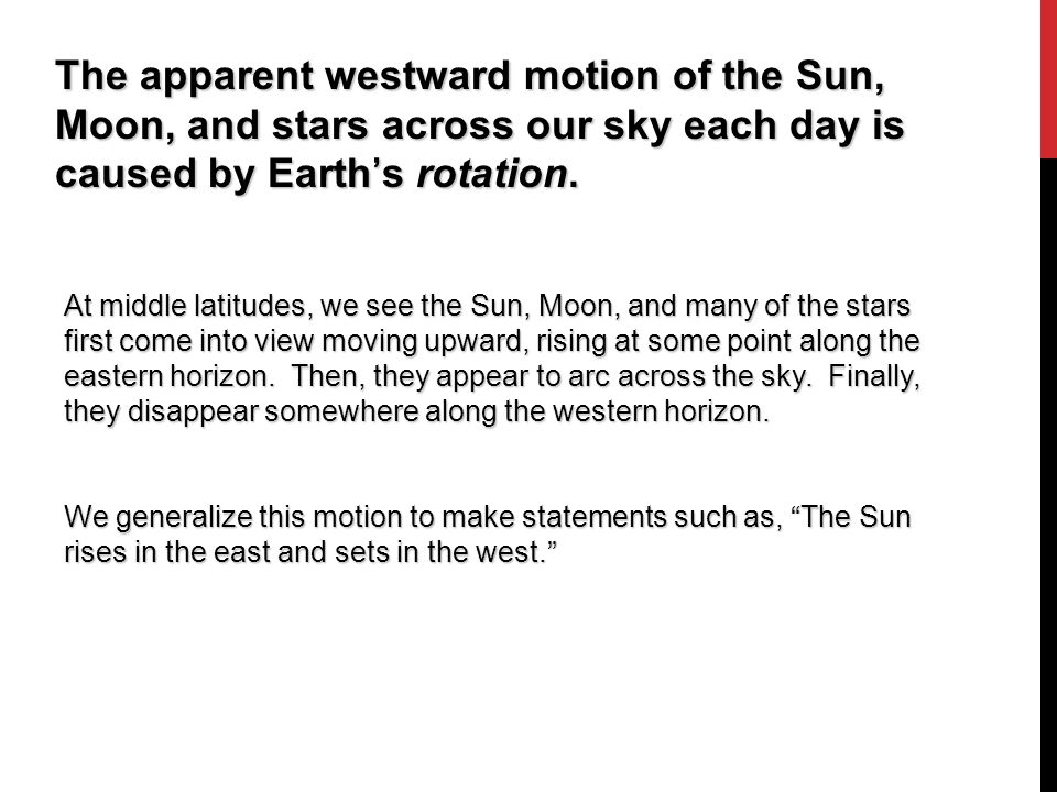 The apparent westward motion of the Sun, Moon, and stars across our sky each day is caused by Earth's rotation.