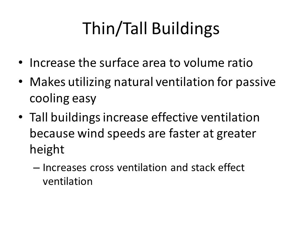 Thin/Tall Buildings Increase the surface area to volume ratio