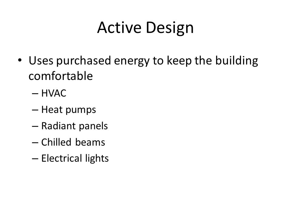 Active Design Uses purchased energy to keep the building comfortable
