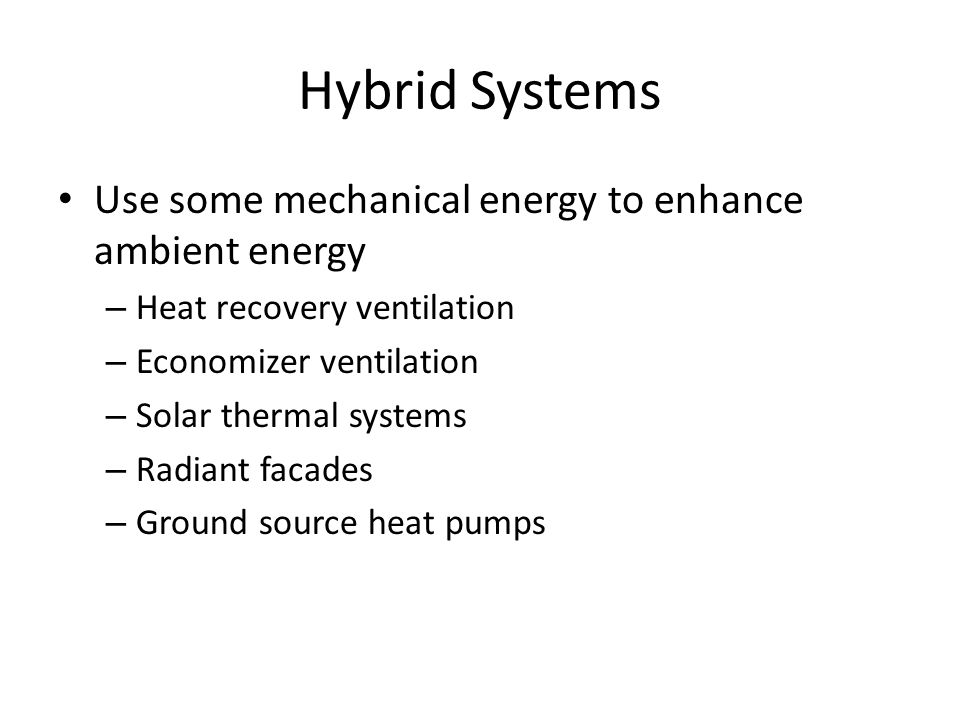 Hybrid Systems Use some mechanical energy to enhance ambient energy