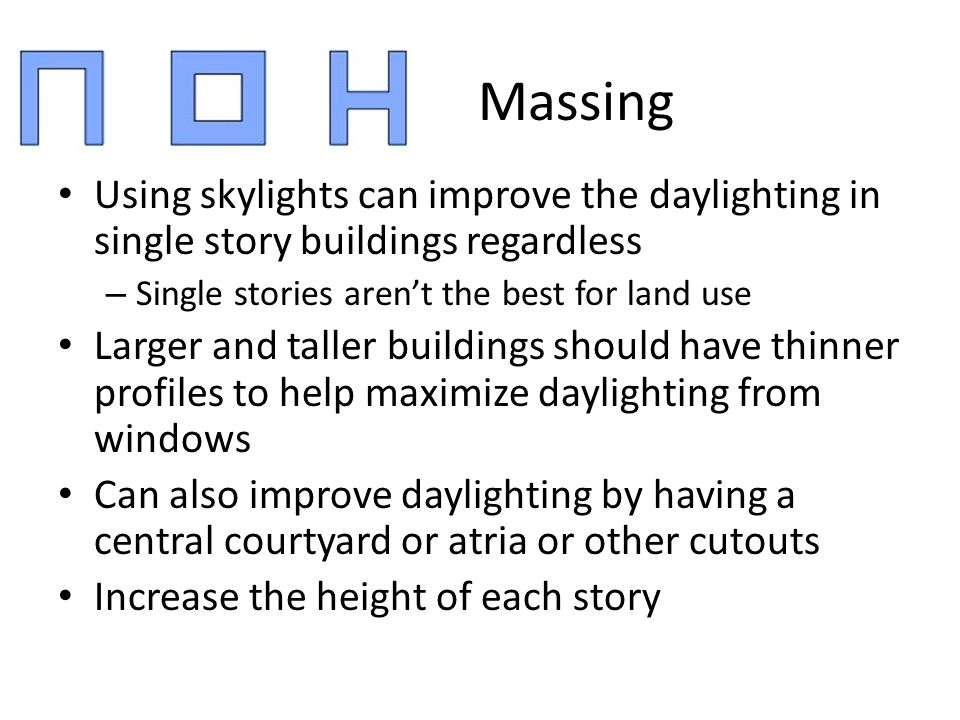 Massing Using skylights can improve the daylighting in single story buildings regardless. Single stories aren't the best for land use.