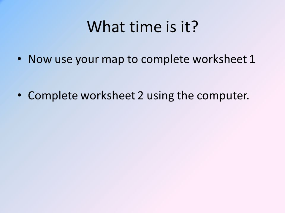 What time is it Now use your map to complete worksheet 1