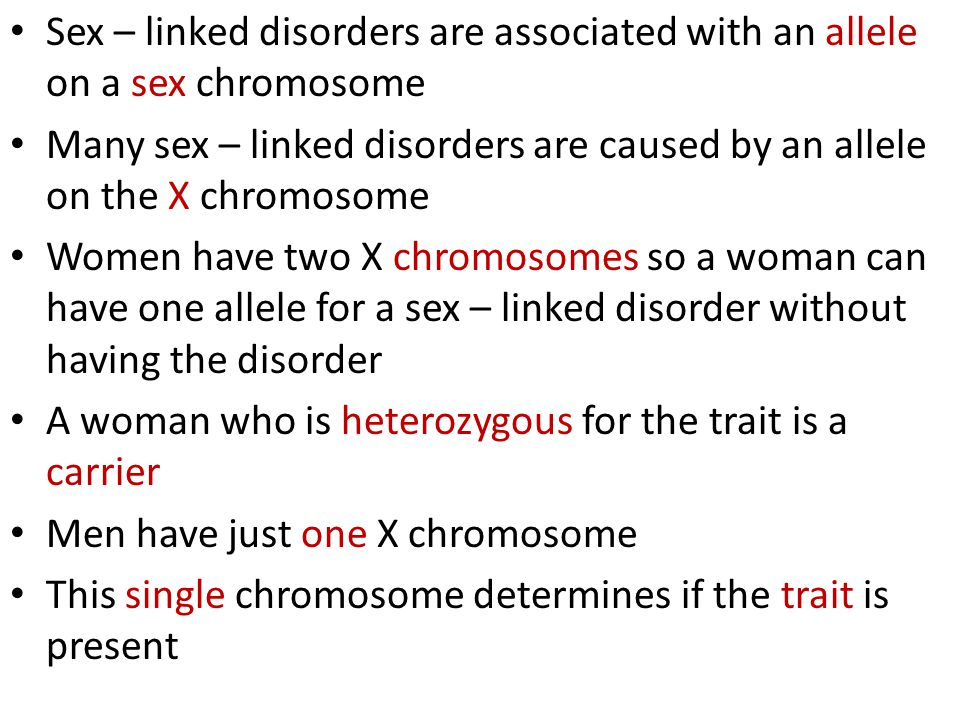 Sex – linked disorders are associated with an allele on a sex chromosome