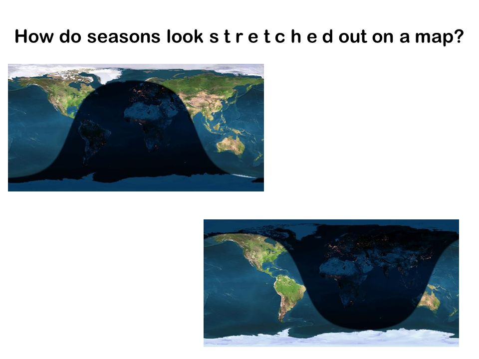 How do seasons look s t r e t c h e d out on a map