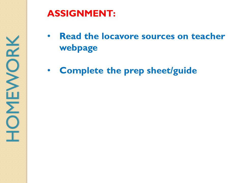 HOMEWORK ASSIGNMENT: Read the locavore sources on teacher webpage