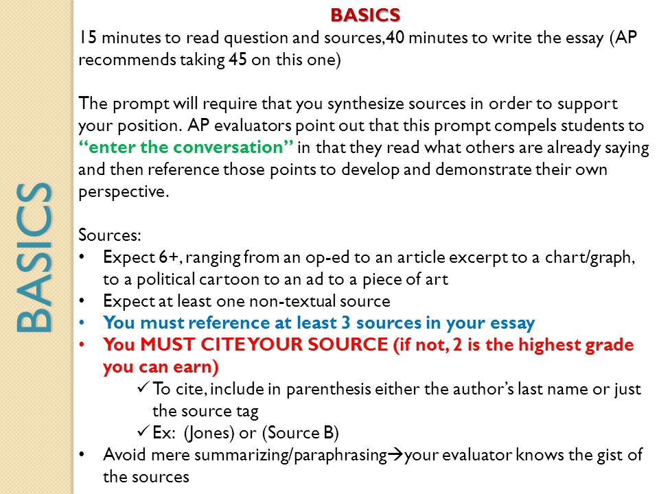 BASICS 15 minutes to read question and sources,40 minutes to write the essay (AP recommends taking 45 on this one)