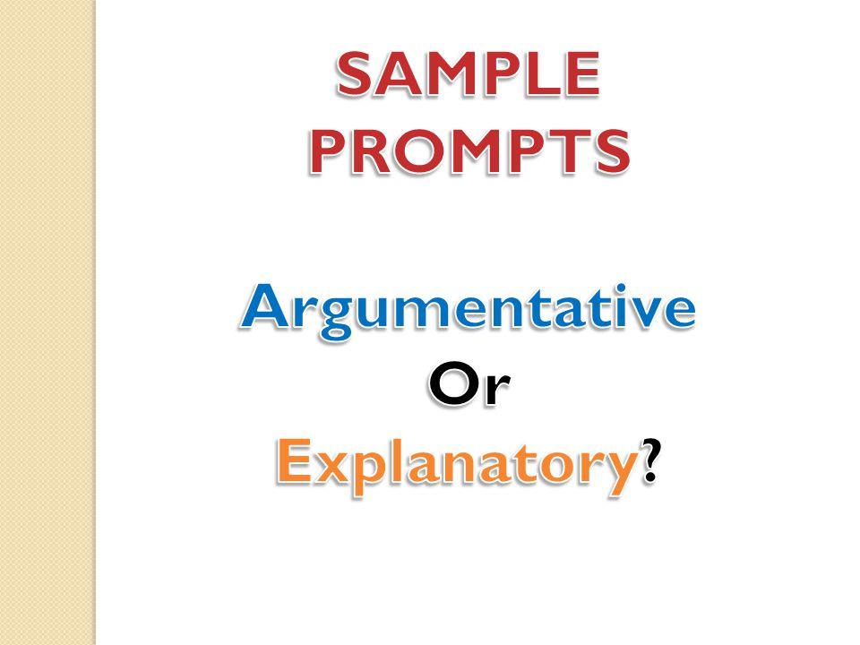 SAMPLE PROMPTS Argumentative Or Explanatory