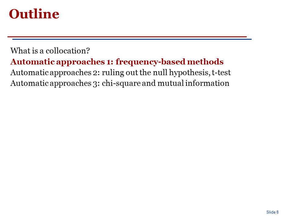 Frequency Find collocations by counting the number of occurrences.