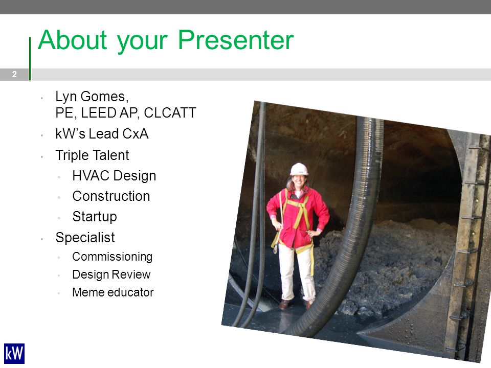 About your Presenter Lyn Gomes, PE, LEED AP, CLCATT kW's Lead CxA