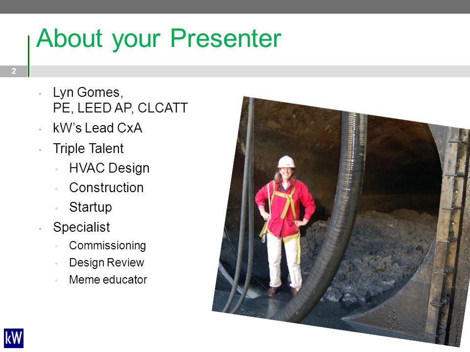 About your Presenter Lyn Gomes, PE, LEED AP, CLCATT kW's Lead CxA